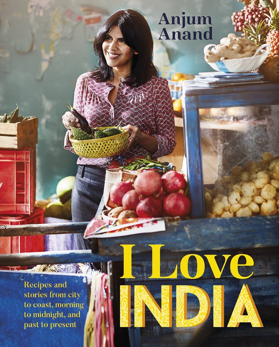 I Love Indian: Recipes and Stories from City to Coast, Morning to Midnight, and Past to Present by Anjum Anand