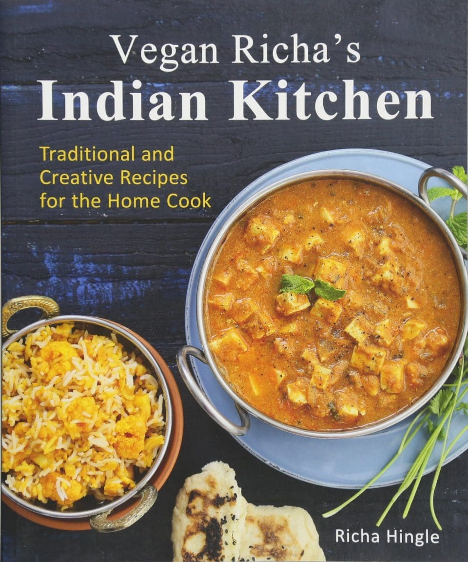 Vegan Richa's Indian Kitchen: Traditional and Creative Recipes from the Home Cook